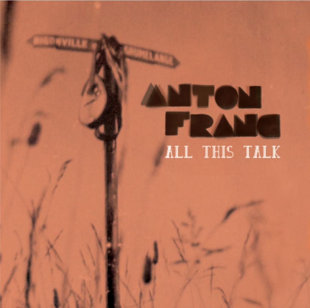 ANTON FRANC All This Talk